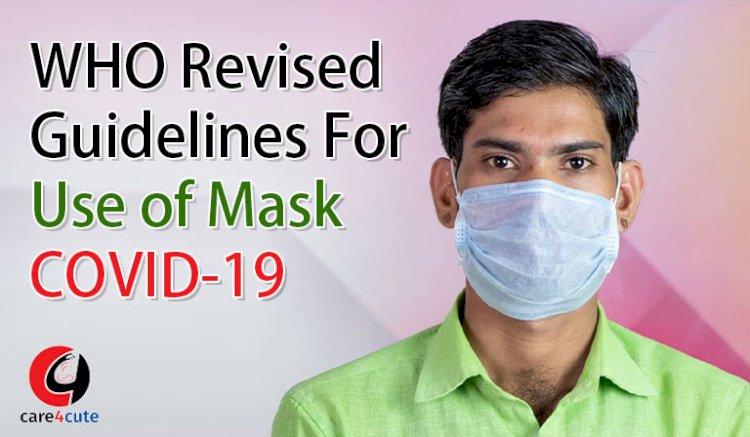 विश्व स्वास्थ संगठन द्वारा मास्क के उपयोग के नियमो में बदलाव- COVID-19