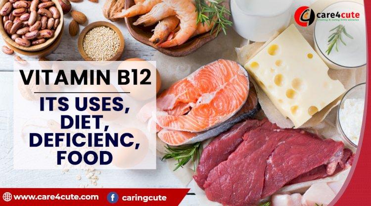 Vitamin B12 – Its uses, diet, deficiency, food